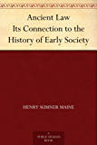 Ancient Law Its Connection to the History of Early Society (English Edition)
