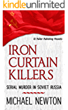 """Iron Curtain Killers: """"Serial Murder in Soviet Russia"""" (World Serial Killers by Country Book 1) (English Edition)"""