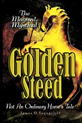 The Magical, Mystical Golden Steed: Not An Ordinary Horse's Tale Kindle Edition