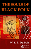 The Souls of Black Folk by W.E.B. Du Bois: Annotated and Illustrated Edition (with Audiobook Access)