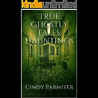 True Ghostly Tales:  Hauntings