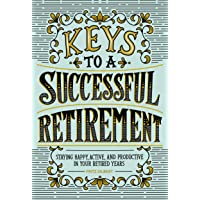 Keys to a Successful Retirement: Staying Happy, Active, and Productive in Your Retired Years