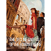 The Decline and Fall of the Roman Empire: Volume VI
