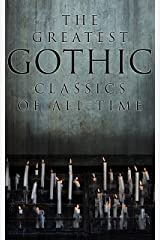 The Greatest Gothic Classics of All Time: 60+ Books in One Volume: Frankenstein, The Tell-Tale Heart, The Phantom Ship, The Birth Mark, The Headless Horseman… Kindle Edition