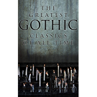 The Greatest Gothic Classics of All Time: 60+ Books in One Volume: Frankenstein, The Tell-Tale Heart, The Phantom Ship…