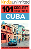 Cuba: Cuba Travel Guide: 101 Coolest Things to Do in Cuba (Cuba, Cuba Travel Guide, Havana Travel Guide, Backpacking Cuba, Budget Travel Cuba, Cuban Revolution) (English Edition)