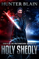 Holy Sheoly: Preternatural Chronicles Book 6 (The Preternatural Chronicles) Kindle Edition
