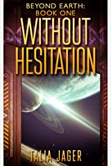 Without Hesitation (Beyond Earth Book 1) Kindle Edition