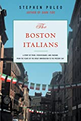 The Boston Italians: A Story of Pride, Perseverance, and Paesani, from the Years of the Great Immigration to the Present Day Kindle Edition