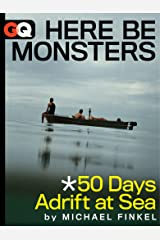 Here Be Monsters... 50 Days Adrift At Sea (Kindle Single) Kindle Edition