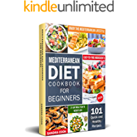 Mediterranean Diet Cookbook For Beginners: 101 Quick and Healthy Recipes with Easy-to-Find Ingredients to Enjoy The Mediterranean Lifestyle (21-Day Meal ... Weight Loss) (The Mediterranean Method 1)