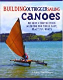 Building Outrigger Sailing Canoes: Modern Construction Methods for Three Fast, Beautiful Boats (International Marine-RMP)
