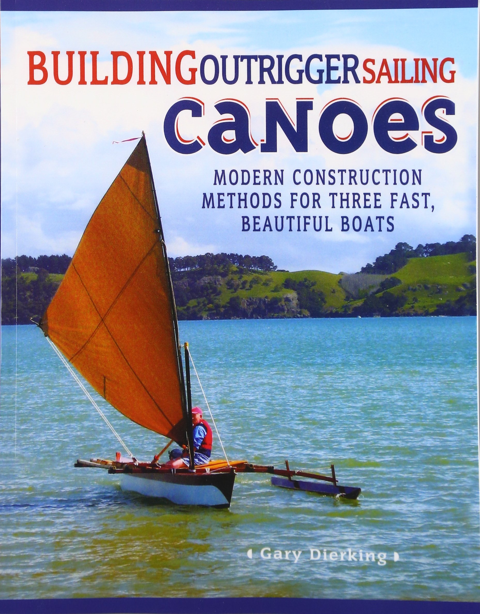 Building Outrigger Sailing Canoes: Modern Construction Methods for Three  Fast, Beautiful Boats: Gary Dierking: 9780071487917: Amazon.com: Books