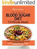 The Essential Blood Sugar Diet 15 Minute Meals: A Quick Start Guide To Cooking Quick Easy Meals On The Blood Sugar Diet. Over 80 Calorie Counted Recipes ... And Rebalance Your Body (English Edition)