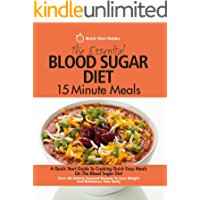 The Essential Blood Sugar Diet 15 Minute Meals: A Quick Start Guide To Cooking Quick Easy Meals On The Blood Sugar Diet…