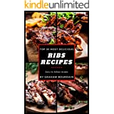 Top 30 Most Delicious Ribs Recipes: A Ribs Cookbook with Pork, Beef and Lamb - [Books on grilling, barbecuing, roasting, bast