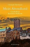 Mein Abendland: Geschichten deutscher Herkunft (Literarische Publizistik) (German Edition)