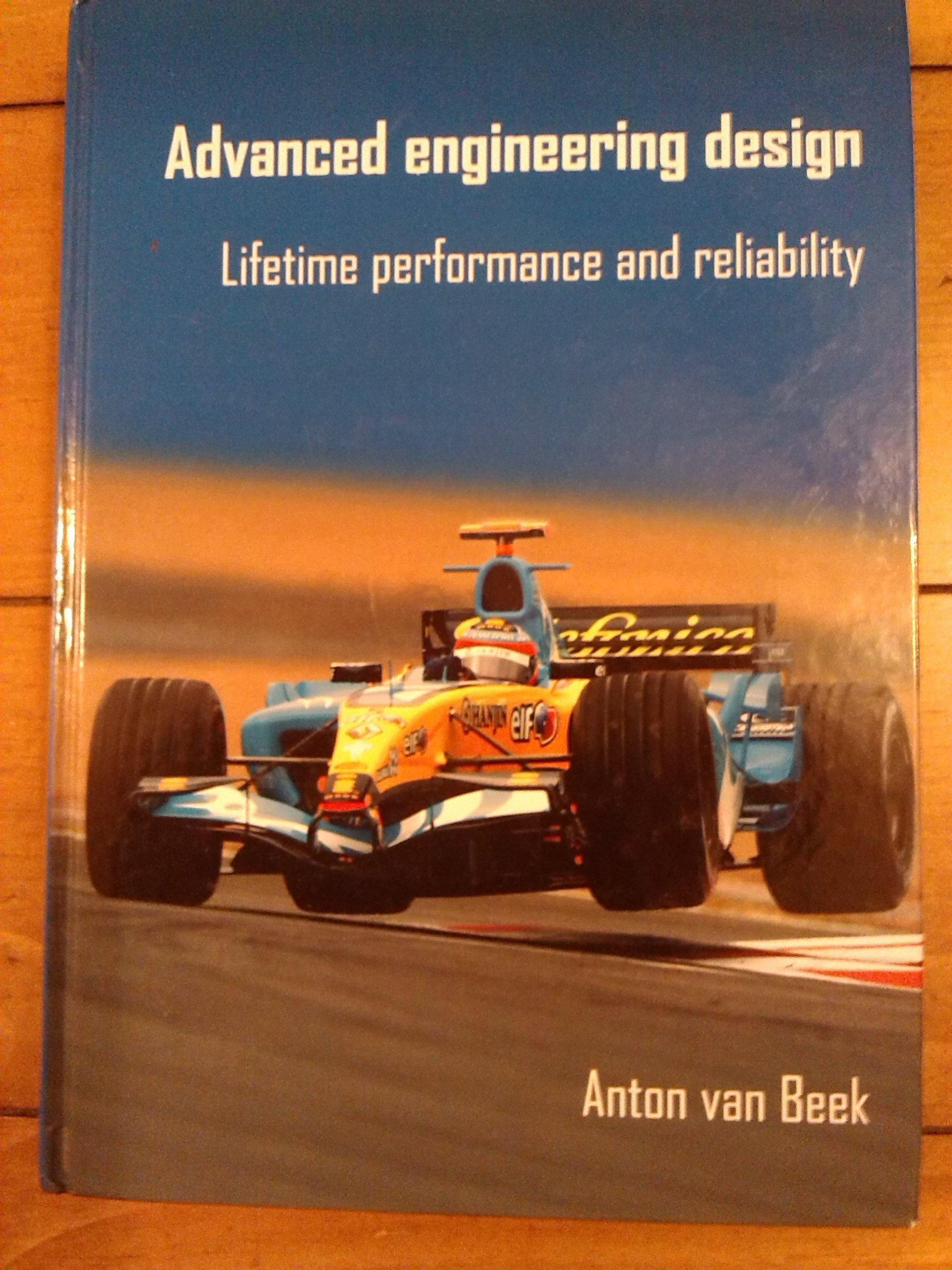 Advanced Engineering Design Lifetime Performance And Reliability Anton Van Beek 9789081040617 Amazon Com Books