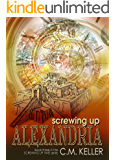 Screwing Up Alexandria (Screwing Up Time Series Book 4)