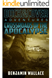 Crossroads of the Apocalypse (A Duck & Cover Adventure Post-Apocalyptic Series Book 5)