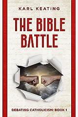 The Bible Battle (Debating Catholicism Book 1) Kindle Edition