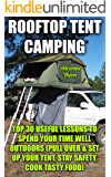 Rooftop Tent Camping: Top 30 Useful Lessons to Spend Your Time Well Outdoors : (Pull Over & Set up Your Tent, Stay Safety, Cook Tasty Food)