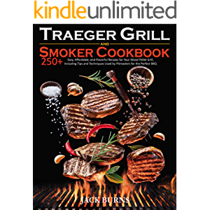 Traeger Grill & Smoker Cookbook: 250+ Easy, Affordable, and Flavorful Recipes for Your Wood Pellet Grill, Including Tips…