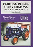 Perkins Diesel Conversions And Factory Fitted Units (Vintage Tractor Album 8)