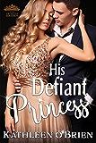 His Defiant Princess (The Princess Brides Book 1)