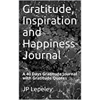 Gratitude, Inspiration and Happiness Journal: A 40 Days Gratitude Journal with Gratitude Quotes (English Edition)
