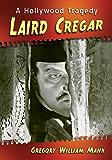 Laird Cregar: A Hollywood Tragedy