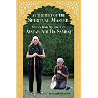 At the Feet of the Spiritual Master: Stories from My Life With Avatar Adi da Samraj (English Edition)