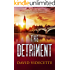 THE DETRIMENT: The compelling detective thriller based on real events (DI Jake Flannagan Book 2) (DETECTIVE INSPECTOR JAKE FLANNAGAN SERIES)