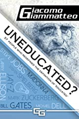 Uneducated: 37 People Who Redefined the Definition of 'Education' Kindle Edition