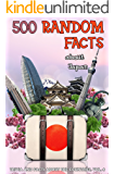 500 Random Facts: about Japan (Trivia and Facts about the Countries Book 8)