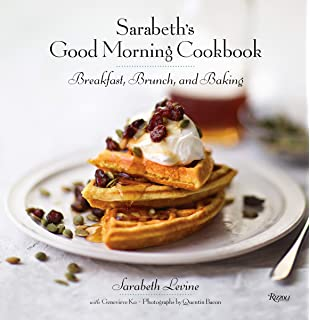 Sarabeths Good Morning Cookbook: Breakfast, Brunch, and Baking