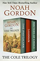 The Cole Trilogy: The Physician Shaman And