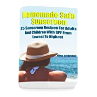 Homemade Safe Sunscreen: 25 Sunscreen Recipes For Adults And Children With SPF From...