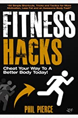 Fitness Hacks: 50 Shortcuts to Effortlessly Cheat Your Way to a Better Body Today! (Fitness made Simple by Phil Pierce Book 4) Kindle Edition