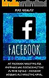 Facebook: Mit Facebook Marketing für Anfänger und Fortgeschrittene zu mehr Erfolg - Facebook Werbung als Marketing Kanal