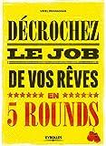 Décrochez le job de vos rêves en 5 rounds: Préparez-vous à mettre KO Madame recherche-d'emploi-classique et Monsieur Conseil-Bidon...