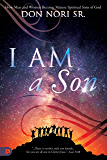 I AM a Son: How Men and Women Become Mature Spiritual Sons of God