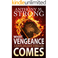 What Vengeance Comes: An Action-Packed Supernatural Thriller (The John Decker Supernatural Thriller Series Book 1)