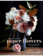 The Fine Art Of Paper Flowers: A Guide to Making Beautiful and LifelikeBotanicals