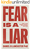 Fear is a Liar: How to Stop Anxious Thoughts and Experience God's Love (Christian Self Help Guide Book 1) (English Edition)