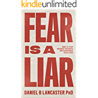 Fear is a Liar: How to Stop Anxious Thoughts and Experience God's Love (Christian Self Help Guide Book 1)