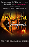 Physical Toughness: EXCEPTIONAL BODY YOU DESERVE Fitness and nutrition POWER TO transform (Better Lifestyle Book 4)