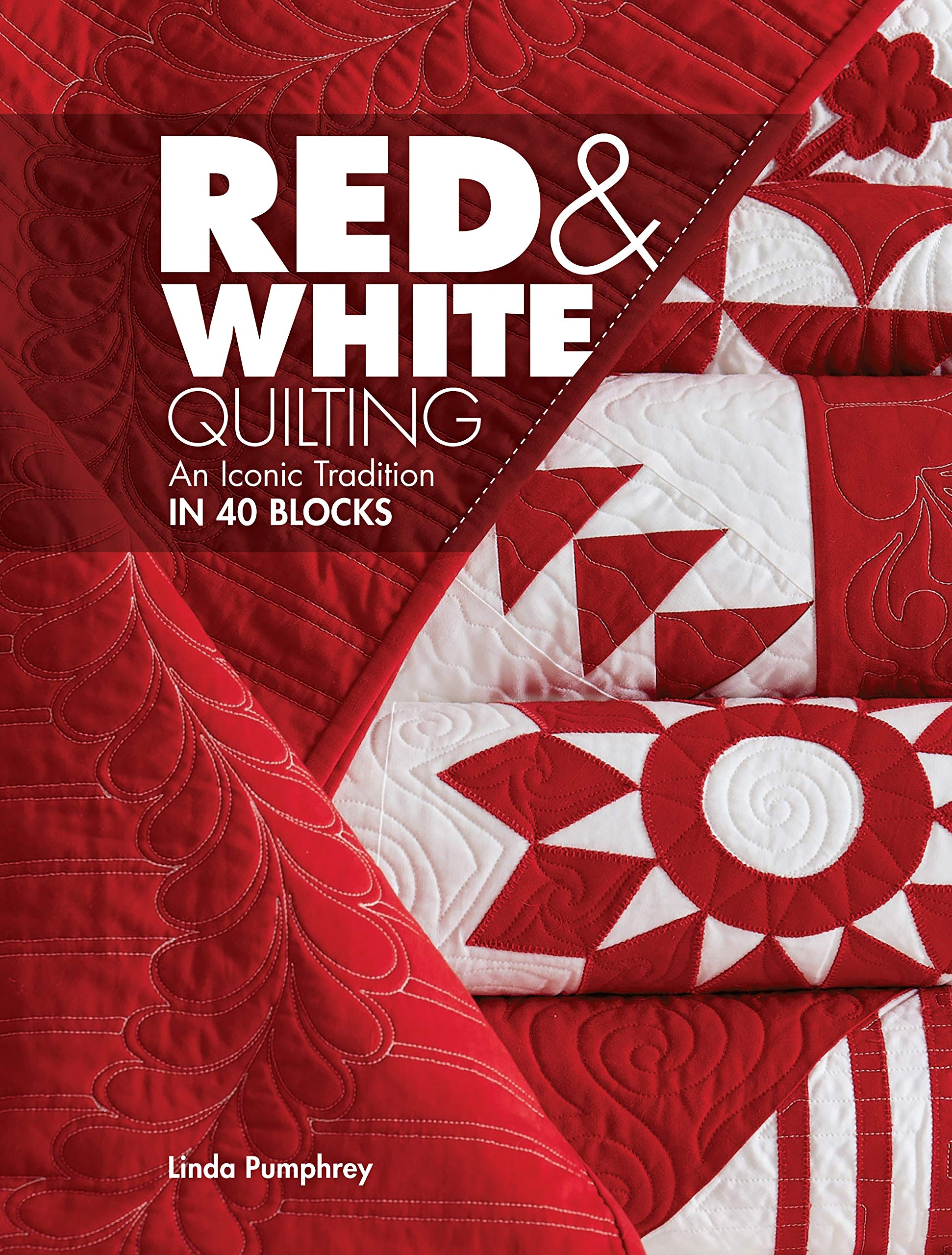 Red & White Quilting: An Iconic Tradition in 40 Blocks: Pumphrey