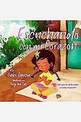 Escuchando con mi Corazón: Un cuento de bondad y autocompasión (Spanish Edition) Kindle Edition