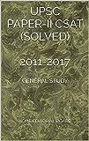 UPSC PAPER-II CSAT (SOLVED) 2011-2017: GENERAL STUDY